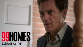 99 Homes Extrait (2) VF